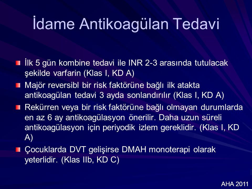 İlk 5 gün kombine tedavi ile INR 2-3 arasında tutulacak şekilde varfarin (Klas I, KD A) Majör reversibl bir risk faktörüne bağlı ilk atakta antikoagül