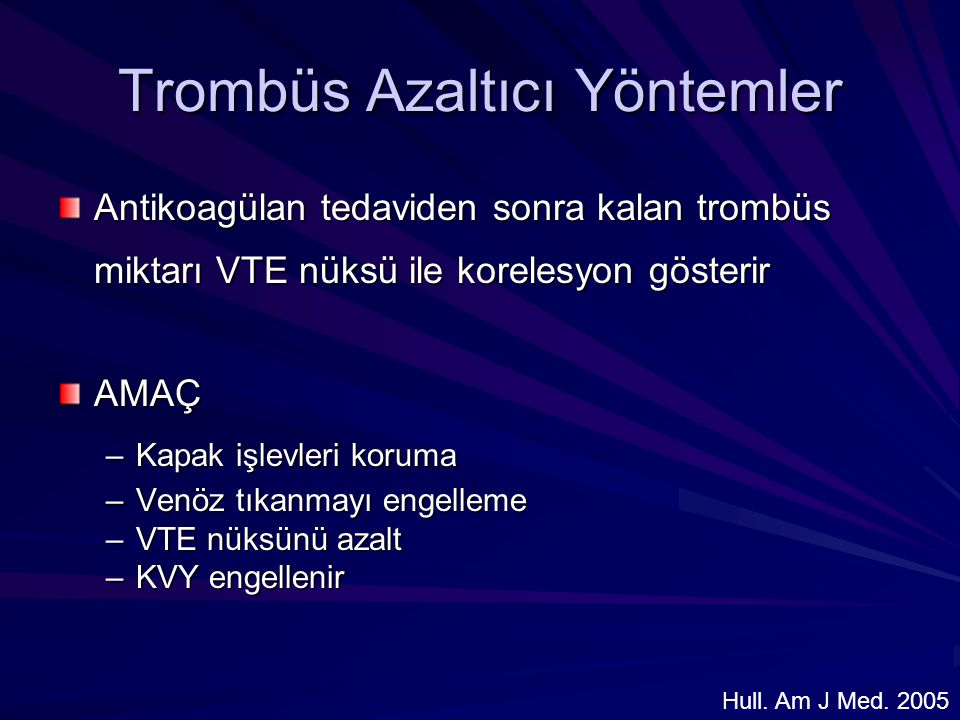 Trombüs Azaltıcı Yöntemler Antikoagülan tedaviden sonra kalan trombüs miktarı VTE nüksü ile korelesyon gösterir AMAÇ –Kapak işlevleri koruma –Venöz tı
