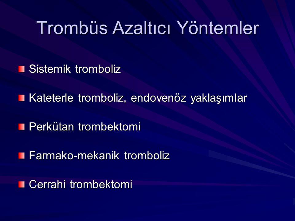 Trombüs Azaltıcı Yöntemler Sistemik tromboliz Kateterle tromboliz, endovenöz yaklaşımlar Perkütan trombektomi Farmako-mekanik tromboliz Cerrahi trombe