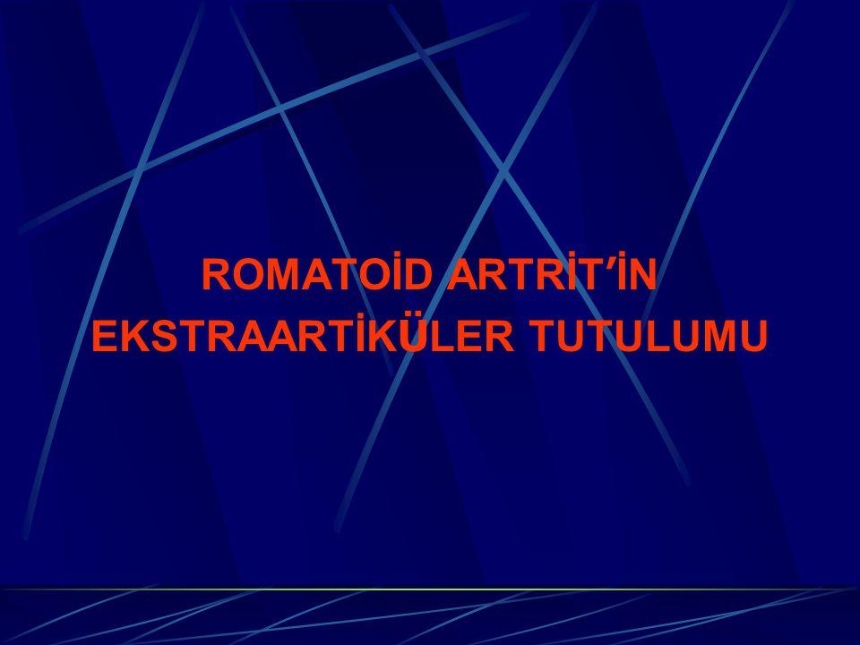 ROMATOİD ARTRİT ' İN EKSTRAARTİK Ü LER TUTULUMU