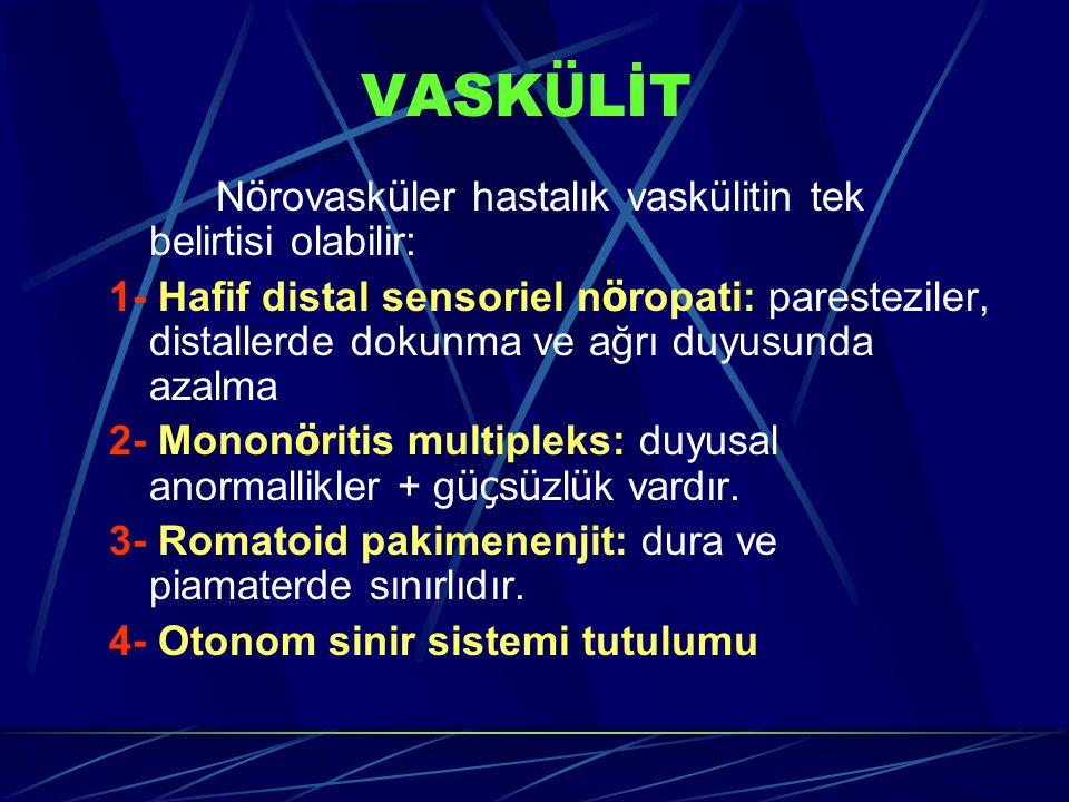 VASK Ü LİT N ö rovask ü ler hastalık vaskülitin tek belirtisi olabilir: 1- Hafif distal sensoriel n ö ropati: paresteziler, distallerde dokunma ve ağrı duyusunda azalma 2- Monon ö ritis multipleks: duyusal anormallikler + g üç s ü zl ü k vardır.