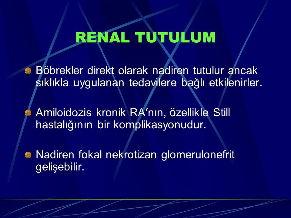 RENAL TUTULUM B ö brekler direkt olarak nadiren tutulur ancak sıklıkla uygulanan tedavilere bağlı etkilenirler. Amiloidozis kronik RA ' nın, ö zellikl