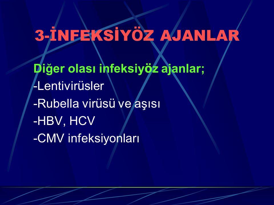 3- İ NFEKSİY Ö Z AJANLAR Diğer olası infeksiy ö z ajanlar; -Lentivir ü sler -Rubella vir ü s ü ve aşısı -HBV, HCV -CMV infeksiyonları