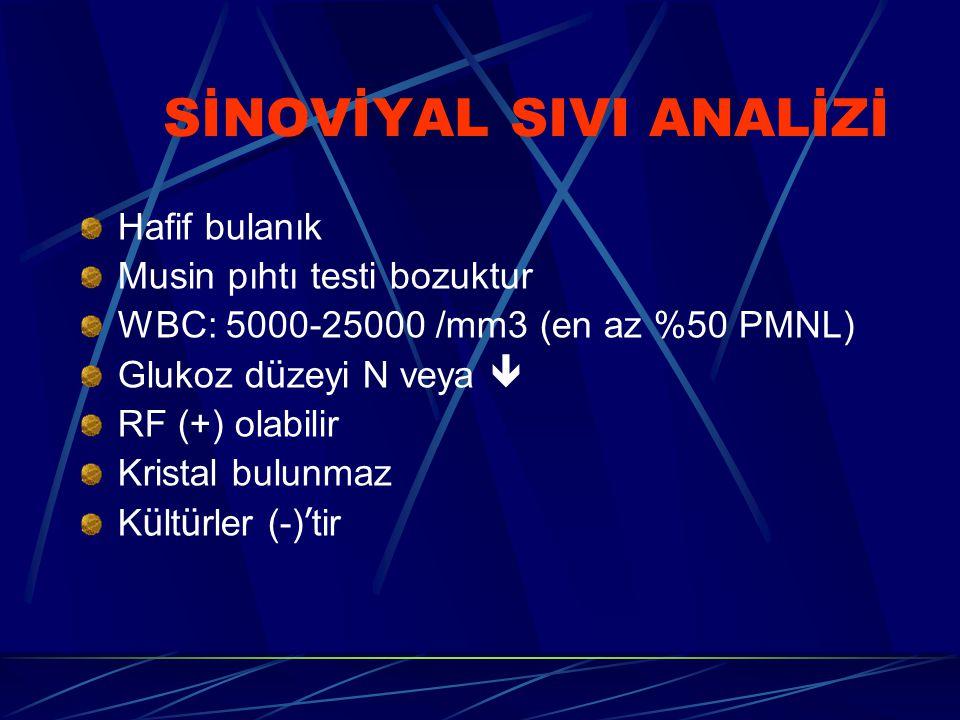 SİNOVİYAL SIVI ANALİZİ Hafif bulanık Musin pıhtı testi bozuktur WBC: 5000-25000 /mm3 (en az %50 PMNL) Glukoz d ü zeyi N veya  RF (+) olabilir Kristal bulunmaz K ü lt ü rler (-) ' tir