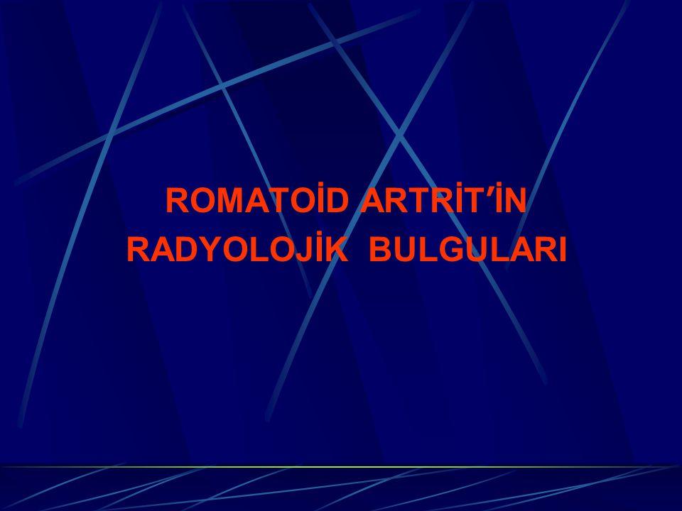 ROMATOİD ARTRİT ' İN RADYOLOJİK BULGULARI