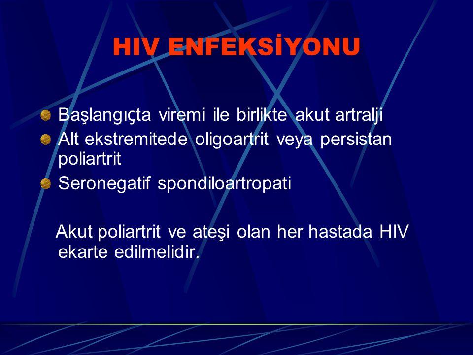 HIV ENFEKSİYONU Başlangı ç ta viremi ile birlikte akut artralji Alt ekstremitede oligoartrit veya persistan poliartrit Seronegatif spondiloartropati Akut poliartrit ve ateşi olan her hastada HIV ekarte edilmelidir.