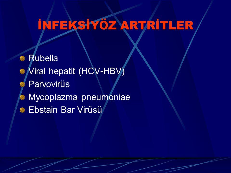 İNFEKSİY Ö Z ARTRİTLER Rubella Viral hepatit (HCV-HBV) Parvovir ü s Mycoplazma pneumoniae Ebstain Bar Virüsü