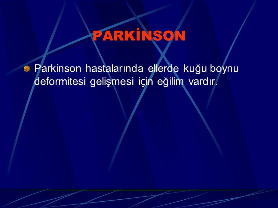 PARKİNSON Parkinson hastalarında ellerde kuğu boynu deformitesi gelişmesi i ç in eğilim vardır.