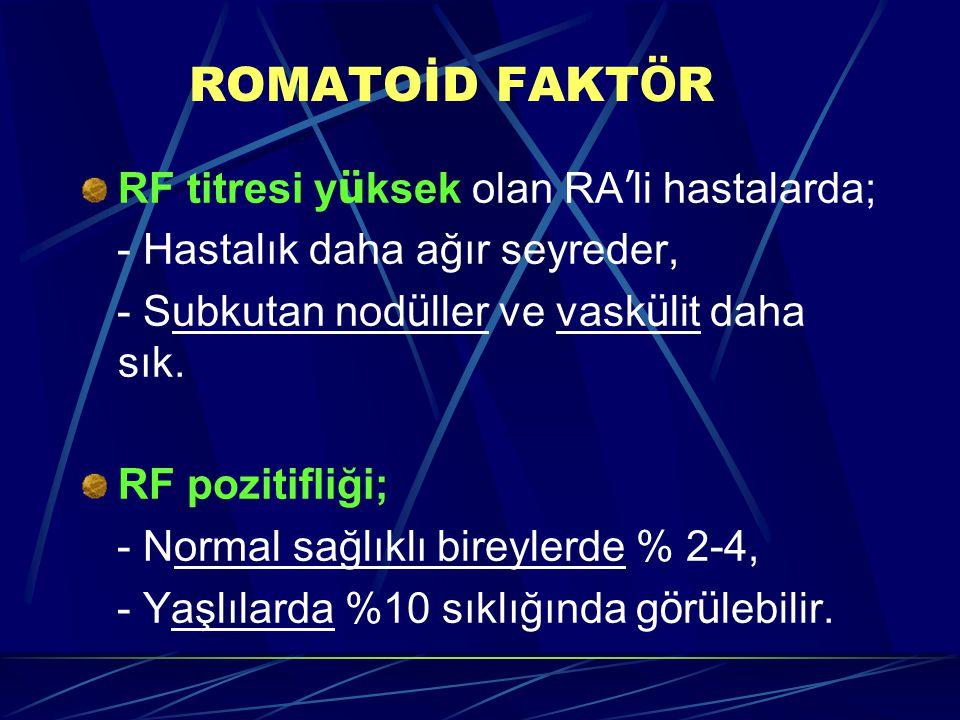 ROMATOİD FAKT Ö R RF titresi y ü ksek olan RA ' li hastalarda; - Hastalık daha ağır seyreder, - Subkutan nod ü ller ve vask ü lit daha sık.