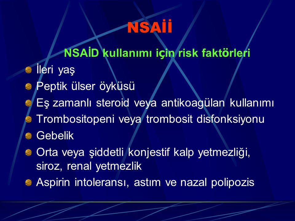 NSAİİ NSAİD kullanımı i ç in risk fakt ö rleri İleri yaş Peptik ü lser ö yk ü s ü Eş zamanlı steroid veya antikoag ü lan kullanımı Trombositopeni veya