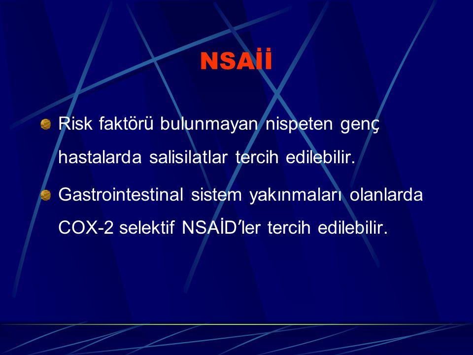 NSAİİ Risk fakt ö r ü bulunmayan nispeten gen ç hastalarda salisilatlar tercih edilebilir. Gastrointestinal sistem yakınmaları olanlarda COX-2 selekti