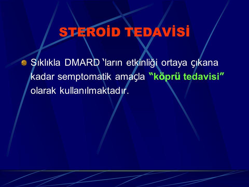 """STEROİD TEDAVİSİ Sıklıkla DMARD ' ların etkinliği ortaya ç ıkana kadar semptomatik ama ç la """" k ö pr ü tedavisi """" olarak kullanılmaktadır."""