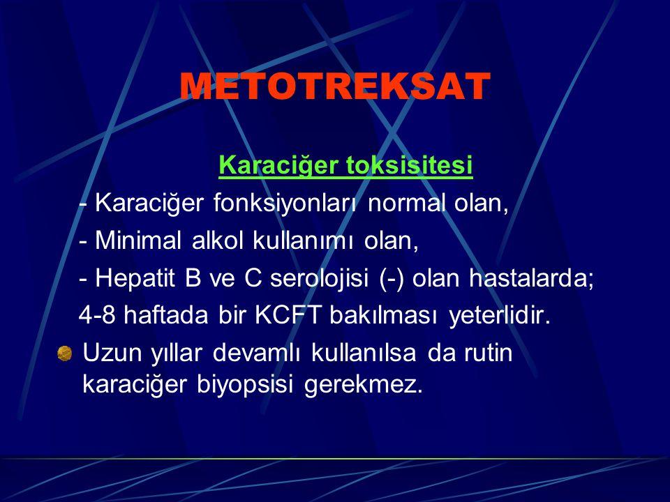 METOTREKSAT Karaciğer toksisitesi - Karaciğer fonksiyonları normal olan, - Minimal alkol kullanımı olan, - Hepatit B ve C serolojisi (-) olan hastalarda; 4-8 haftada bir KCFT bakılması yeterlidir.