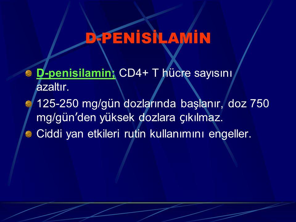 D-PENİSİLAMİN D-penisilamin; CD4+ T h ü cre sayısını azaltır. 125-250 mg/g ü n dozlarında başlanır, doz 750 mg/g ü n ' den y ü ksek dozlara ç ıkılmaz.