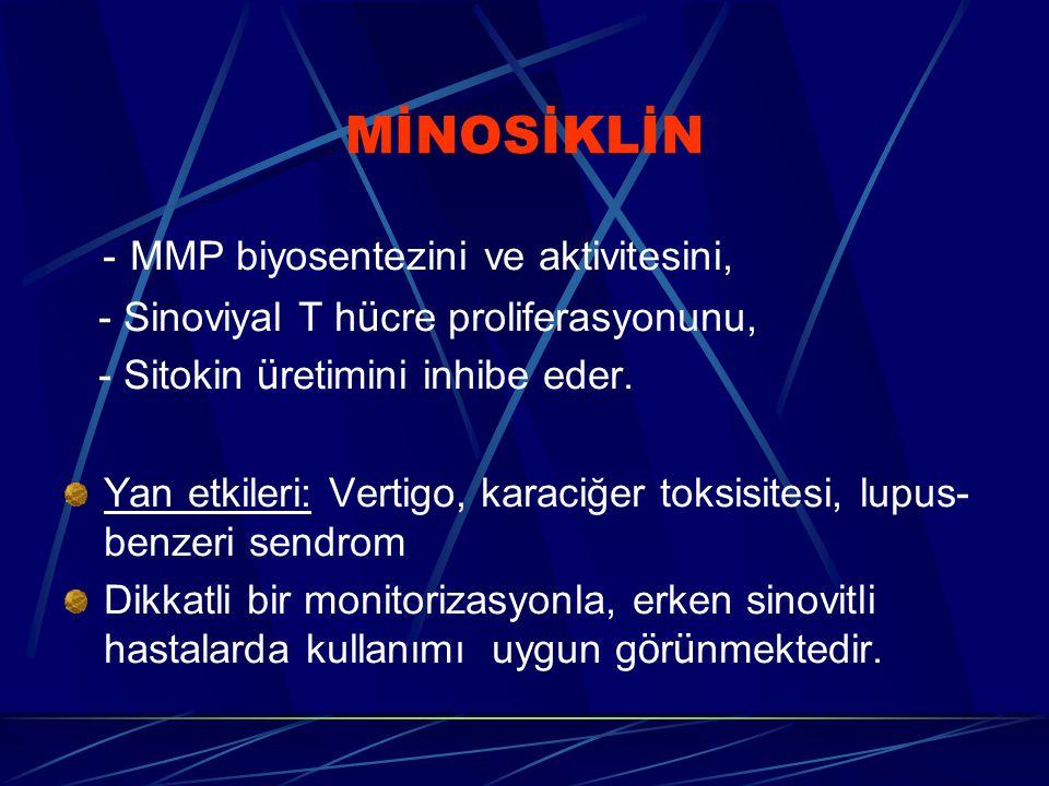 MİNOSİKLİN - MMP biyosentezini ve aktivitesini, - Sinoviyal T h ü cre proliferasyonunu, - Sitokin ü retimini inhibe eder. Yan etkileri: Vertigo, karac