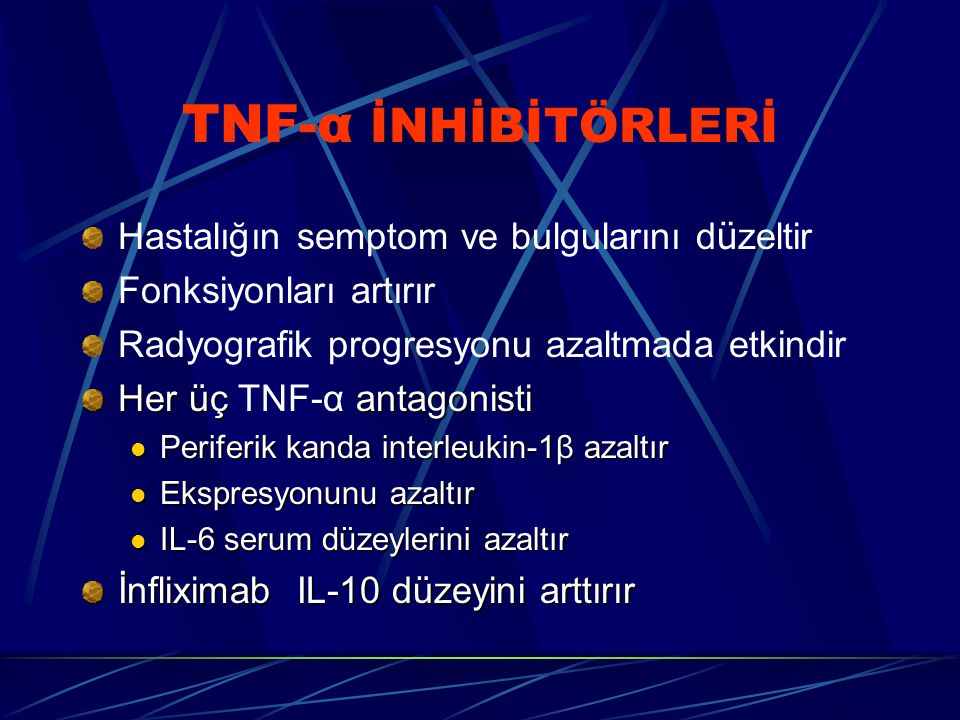 TNF-α İNHİBİTÖRLERİ Hastalığın semptom ve bulgularını d ü zeltir Fonksiyonları artırır Radyografik progresyonu azaltmada etkindir Her üç antagonisti Her üç TNF-α antagonisti Periferik kanda interleukin-1β azaltır Periferik kanda interleukin-1β azaltır Ekspresyonunu azaltır Ekspresyonunu azaltır IL-6 serum düzeylerini azaltır IL-6 serum düzeylerini azaltır İnfliximab IL-10 düzeyini arttırır