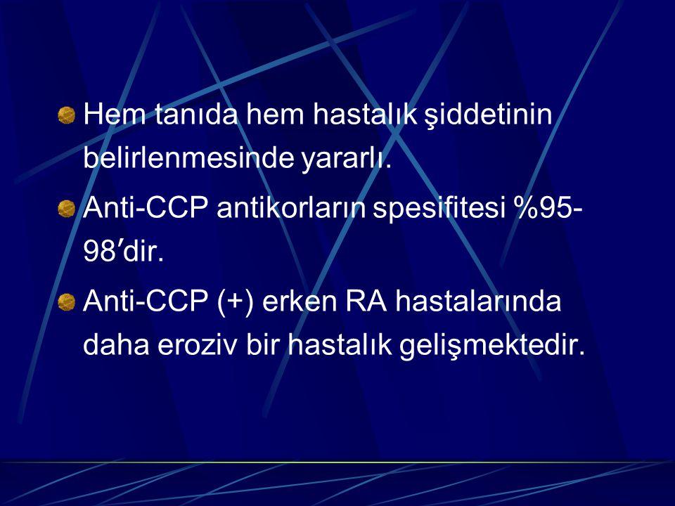 Hem tanıda hem hastalık şiddetinin belirlenmesinde yararlı. Anti-CCP antikorların spesifitesi %95- 98 ' dir. Anti-CCP (+) erken RA hastalarında daha e