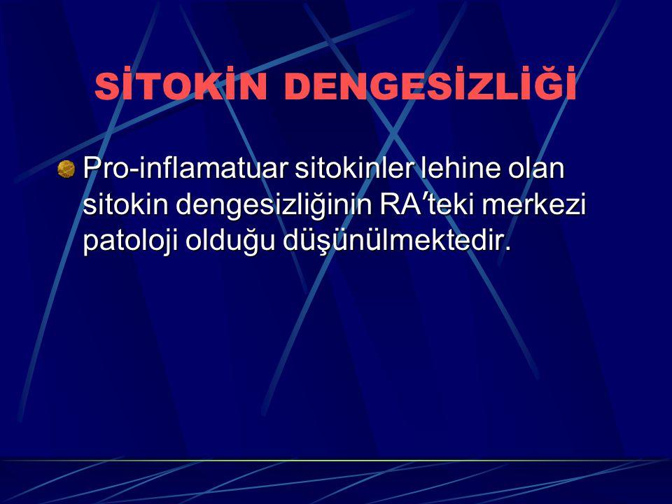 SİTOKİN DENGESİZLİĞİ Pro-inflamatuar sitokinler lehine olan sitokin dengesizliğinin RA ' teki merkezi patoloji olduğu d ü ş ü n ü lmektedir.