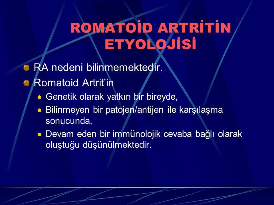 ROMATOİD ARTRİTİN ETYOLOJİSİ RA nedeni bilinmemektedir. Romatoid Artrit'in Genetik olarak yatkın bir bireyde, Bilinmeyen bir patojen/antijen ile karşı