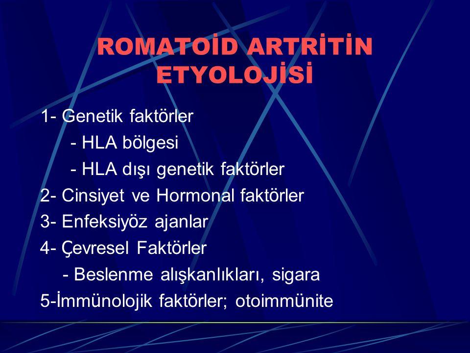ROMATOİD ARTRİTİN ETYOLOJİSİ 1- Genetik fakt ö rler - HLA b ö lgesi - HLA dışı genetik fakt ö rler 2- Cinsiyet ve Hormonal fakt ö rler 3- Enfeksiy ö z