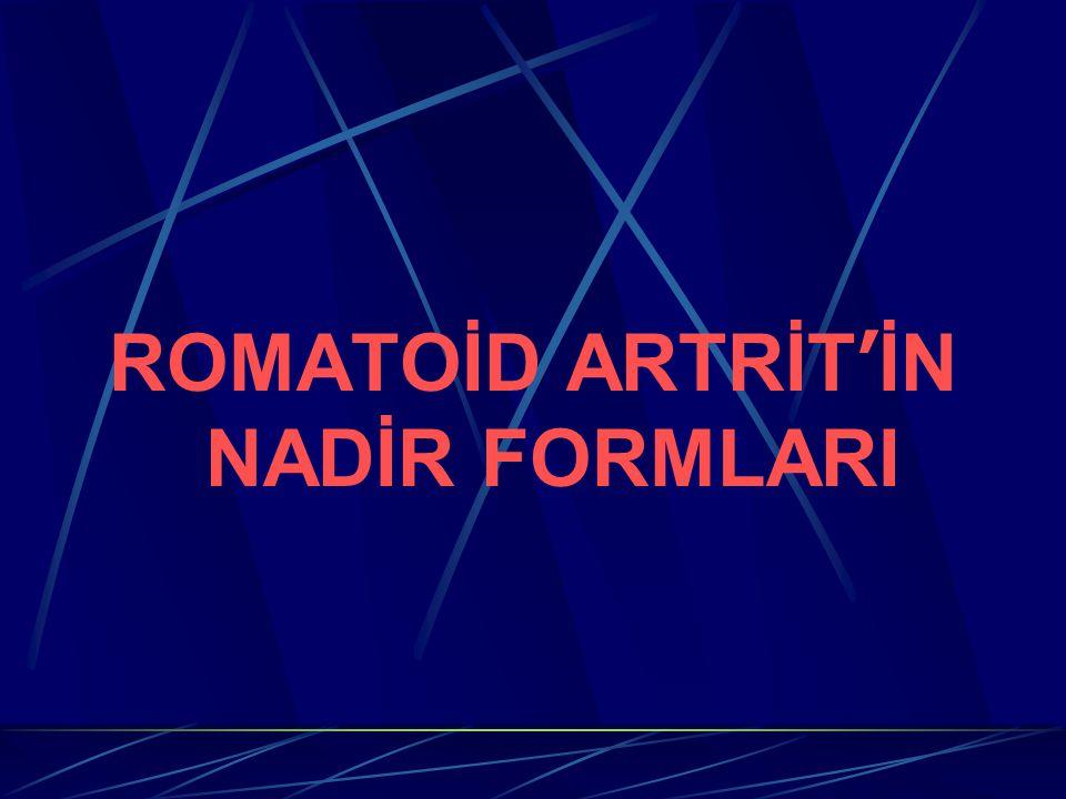 ROMATOİD ARTRİT ' İN NADİR FORMLARI