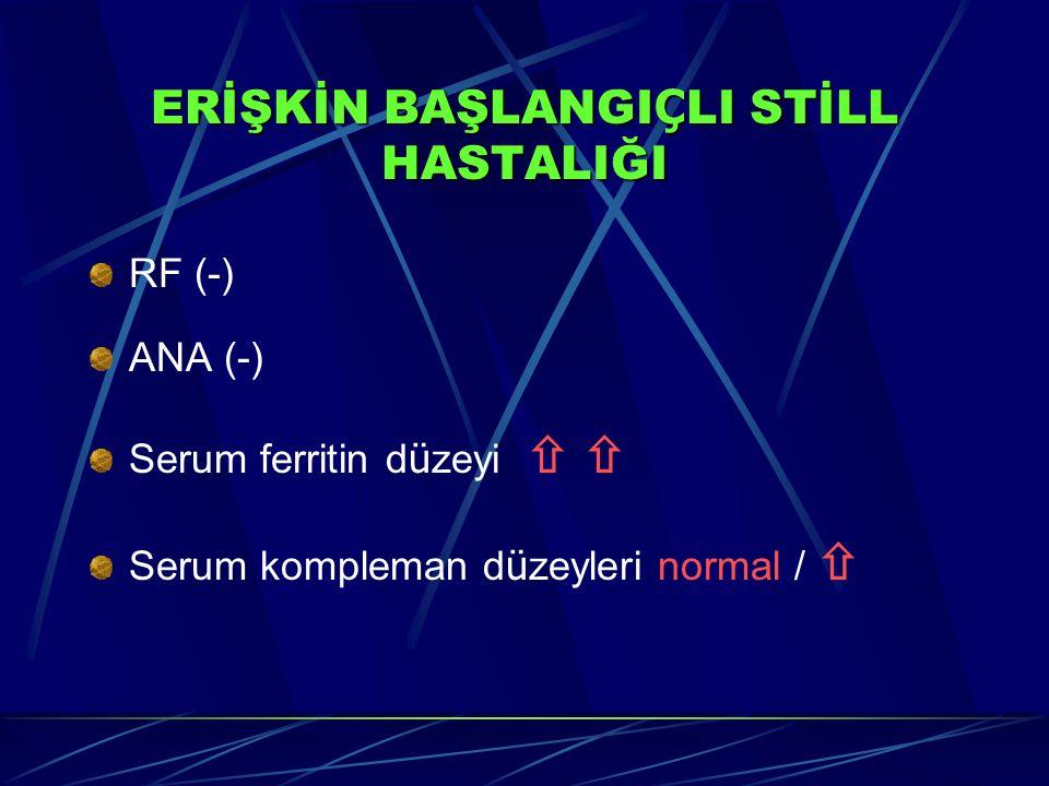 ERİŞKİN BAŞLANGI Ç LI STİLL HASTALIĞI RF (-) ANA (-) Serum ferritin d ü zeyi   Serum kompleman d ü zeyleri normal / 