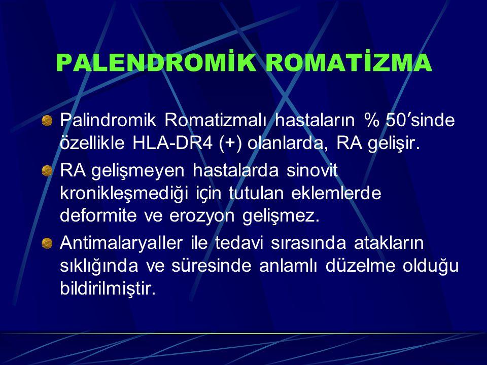 PALENDROMİK ROMATİZMA Palindromik Romatizmalı hastaların % 50 ' sinde ö zellikle HLA-DR4 (+) olanlarda, RA gelişir. RA gelişmeyen hastalarda sinovit k