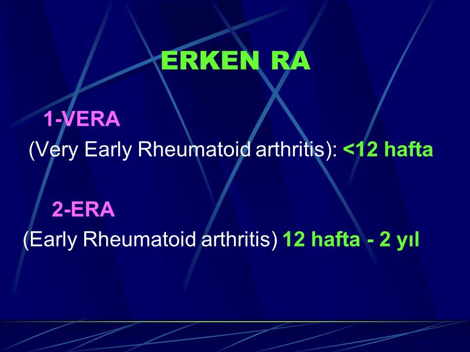 ERKEN RA 1-VERA (Very Early Rheumatoid arthritis): <12 hafta 2-ERA (Early Rheumatoid arthritis) 12 hafta - 2 yıl
