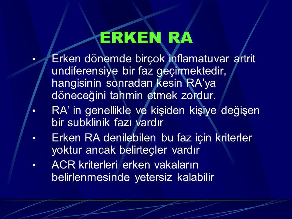 ERKEN RA Erken dönemde birçok inflamatuvar artrit undiferensiye bir faz geçirmektedir, hangisinin sonradan kesin RA'ya döneceğini tahmin etmek zordur.
