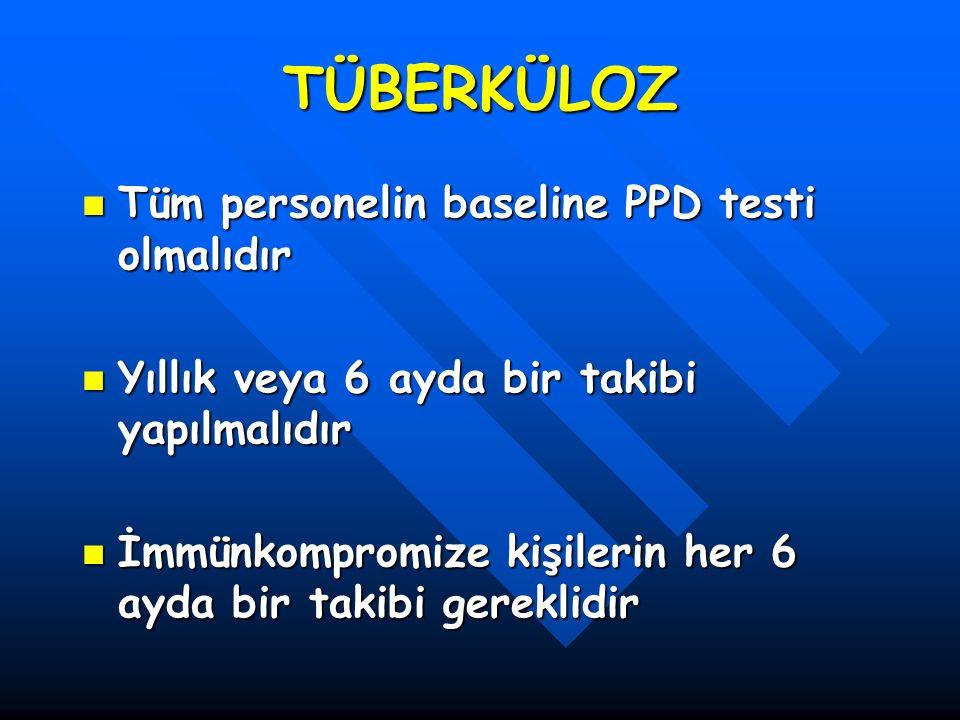 TÜBERKÜLOZ Tüm personelin baseline PPD testi olmalıdır Tüm personelin baseline PPD testi olmalıdır Yıllık veya 6 ayda bir takibi yapılmalıdır Yıllık v
