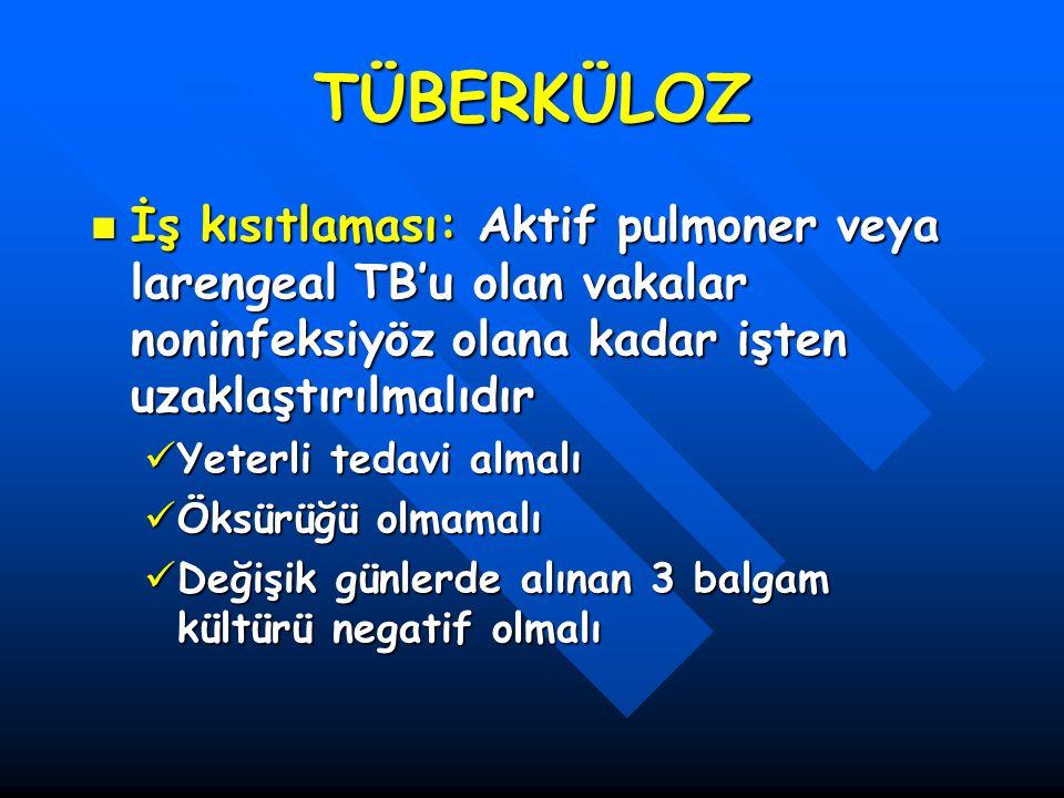 TÜBERKÜLOZ İş kısıtlaması: Aktif pulmoner veya larengeal TB'u olan vakalar noninfeksiyöz olana kadar işten uzaklaştırılmalıdır İş kısıtlaması: Aktif p