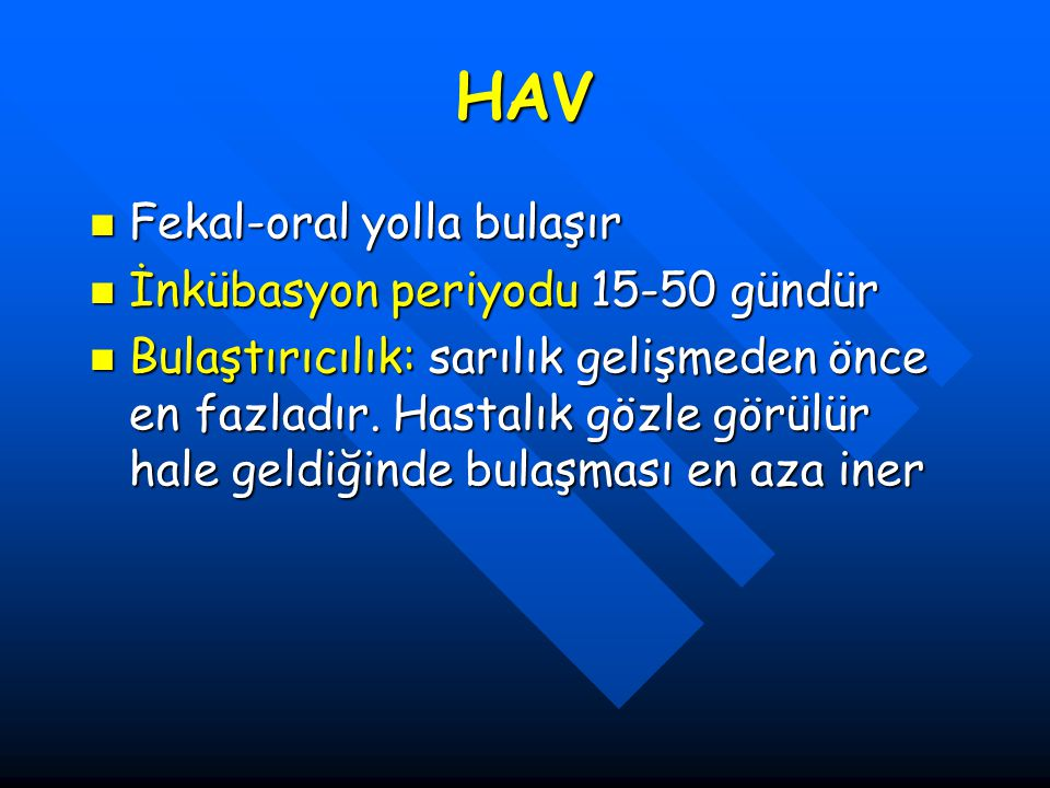HAV Fekal-oral yolla bulaşır Fekal-oral yolla bulaşır İnkübasyon periyodu 15-50 gündür İnkübasyon periyodu 15-50 gündür Bulaştırıcılık: sarılık gelişm