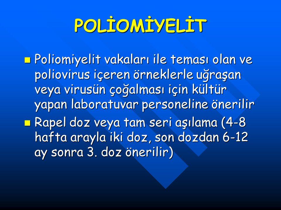 POLİOMİYELİT Poliomiyelit vakaları ile teması olan ve poliovirus içeren örneklerle uğraşan veya virusün çoğalması için kültür yapan laboratuvar person