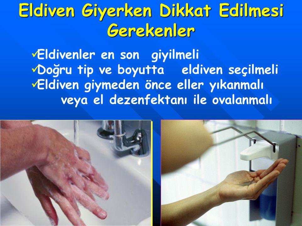 Eldiven Giyerken Dikkat Edilmesi Gerekenler Eldivenler en son giyilmeli Doğru tip ve boyutta eldiven seçilmeli Eldiven giymeden önce eller yıkanmalı v