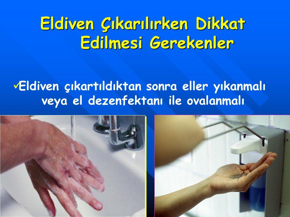 Eldiven çıkartıldıktan sonra eller yıkanmalı veya el dezenfektanı ile ovalanmalı