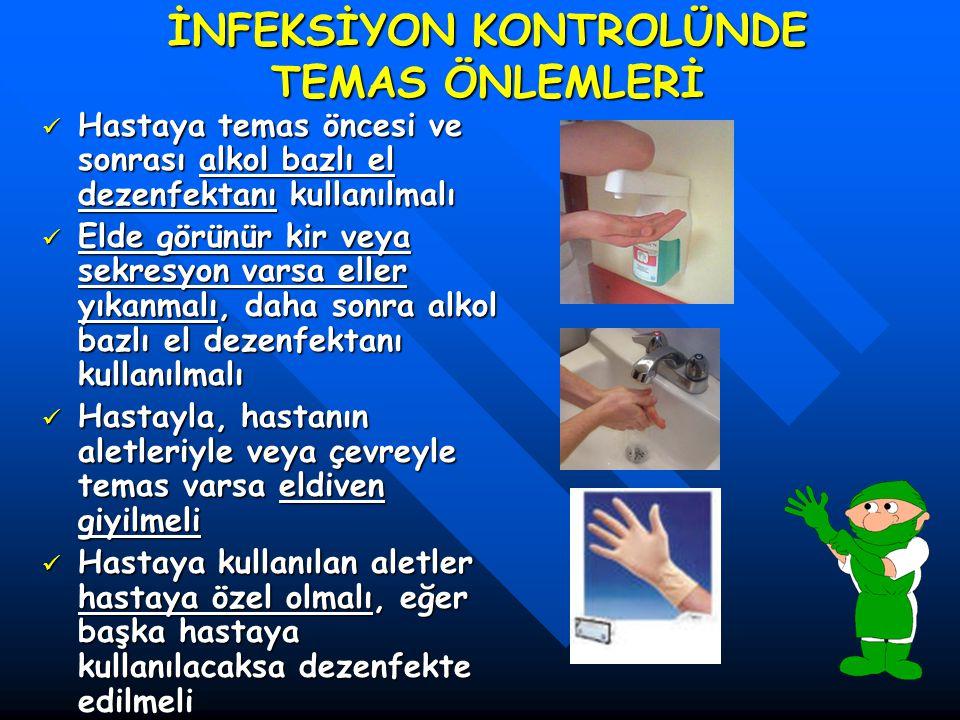 İNFEKSİYON KONTROLÜNDE TEMAS ÖNLEMLERİ Hastaya temas öncesi ve sonrası alkol bazlı el dezenfektanı kullanılmalı Hastaya temas öncesi ve sonrası alkol