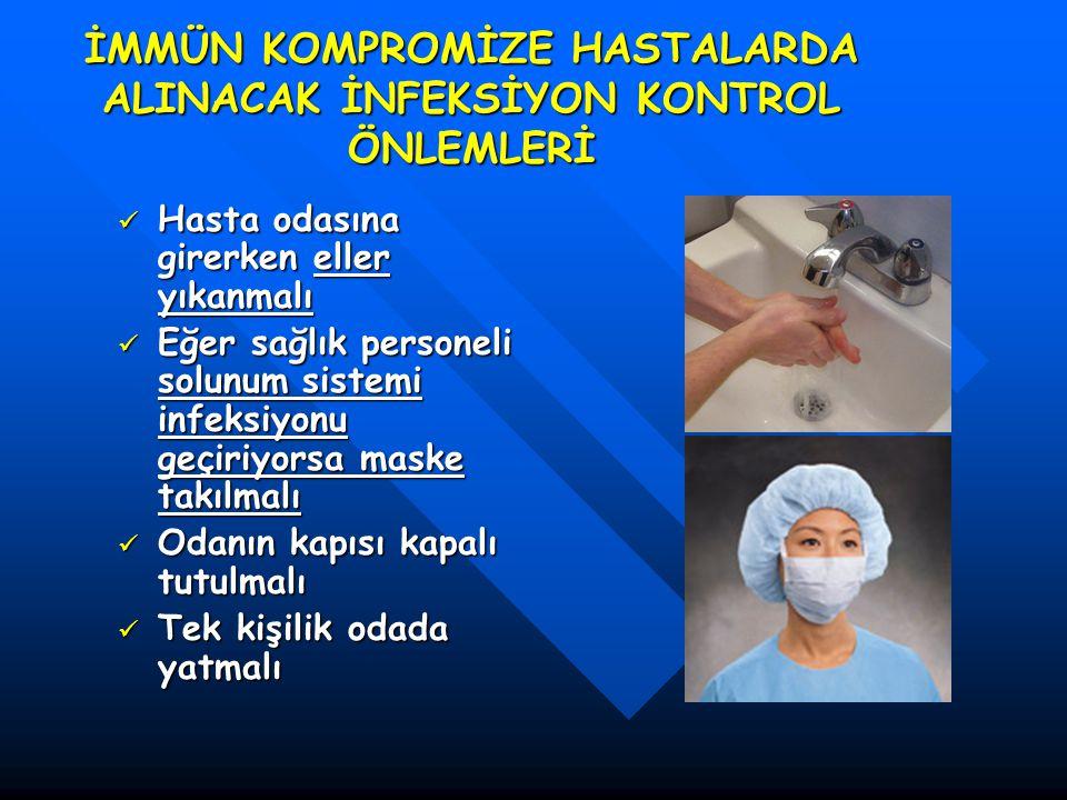 İMMÜN KOMPROMİZE HASTALARDA ALINACAK İNFEKSİYON KONTROL ÖNLEMLERİ Hasta odasına girerken eller yıkanmalı Hasta odasına girerken eller yıkanmalı Eğer s