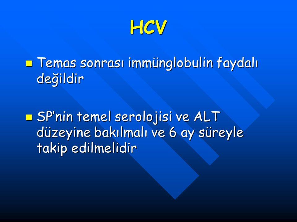 HCV Temas sonrası immünglobulin faydalı değildir Temas sonrası immünglobulin faydalı değildir SP'nin temel serolojisi ve ALT düzeyine bakılmalı ve 6 a
