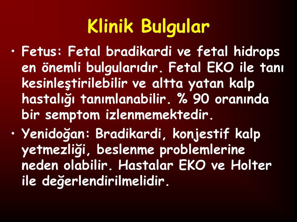 Klinik Bulgular Fetus: Fetal bradikardi ve fetal hidrops en önemli bulgularıdır.