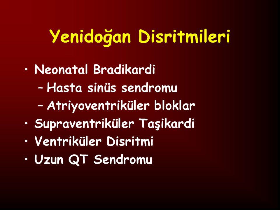 Yenidoğan Disritmileri Neonatal Bradikardi –Hasta sinüs sendromu –Atriyoventriküler bloklar Supraventriküler Taşikardi Ventriküler Disritmi Uzun QT Sendromu