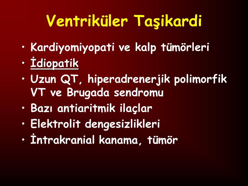 Ventriküler Taşikardi Kardiyomiyopati ve kalp tümörleri İdiopatikİdiopatik Uzun QT, hiperadrenerjik polimorfik VT ve Brugada sendromu Bazı antiaritmik ilaçlar Elektrolit dengesizlikleri İntrakranial kanama, tümör