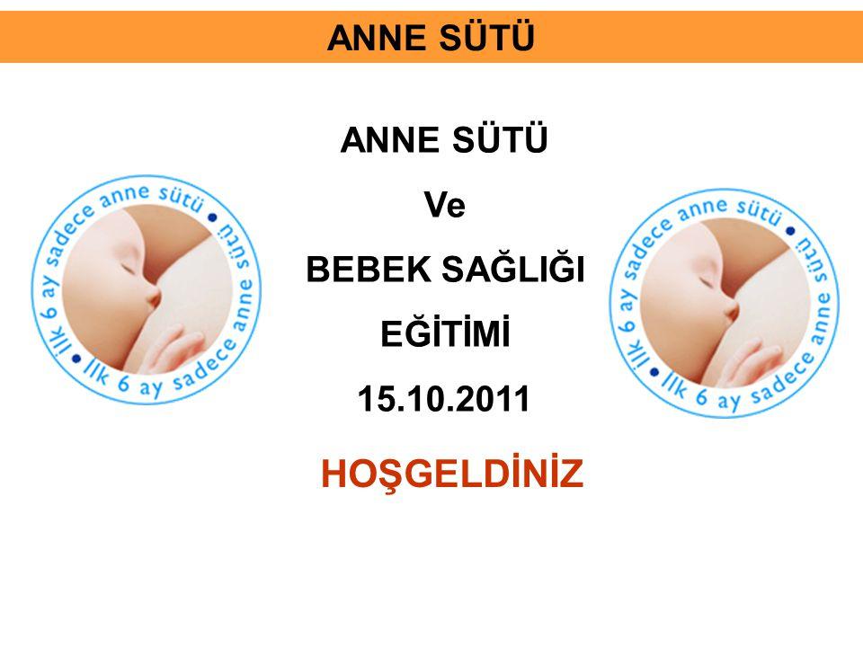 ANNE SÜTÜ Ve BEBEK SAĞLIĞI EĞİTİMİ 15.10.2011 HOŞGELDİNİZ ANNE SÜTÜ
