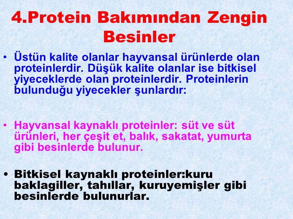 4.Protein Bakımından Zengin Besinler Üstün kalite olanlar hayvansal ürünlerde olan proteinlerdir. Düşük kalite olanlar ise bitkisel yiyeceklerde olan