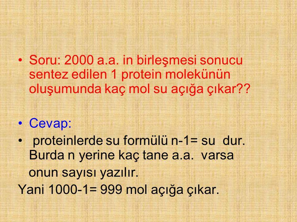 Soru: 2000 a.a. in birleşmesi sonucu sentez edilen 1 protein molekünün oluşumunda kaç mol su açığa çıkar?? Cevap: proteinlerde su formülü n-1= su dur.