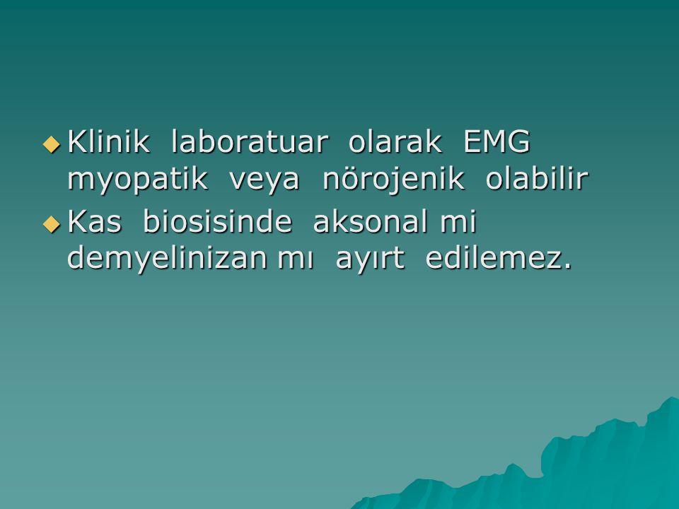  Klinik laboratuar olarak EMG myopatik veya nörojenik olabilir  Kas biosisinde aksonal mi demyelinizan mı ayırt edilemez.