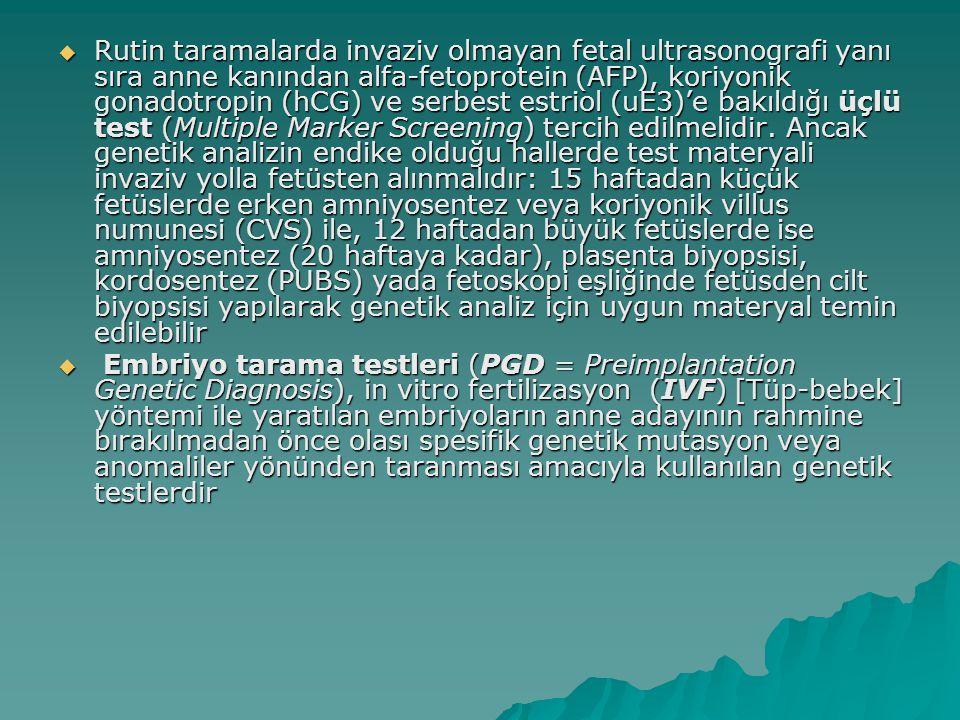  Rutin taramalarda invaziv olmayan fetal ultrasonografi yanı sıra anne kanından alfa-fetoprotein (AFP), koriyonik gonadotropin (hCG) ve serbest estri