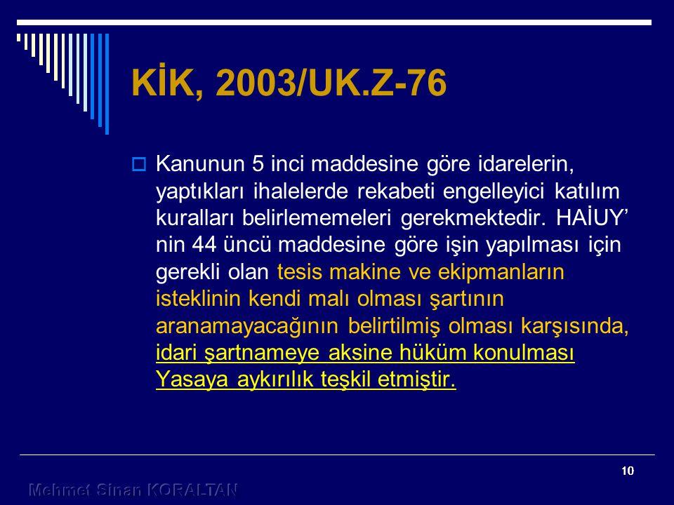 10 KİK, 2003/UK.Z-76  Kanunun 5 inci maddesine göre idarelerin, yaptıkları ihalelerde rekabeti engelleyici katılım kuralları belirlememeleri gerekmektedir.