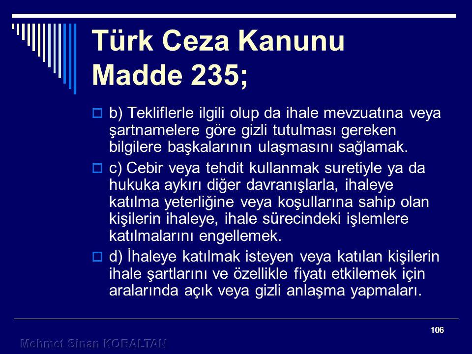 106 Türk Ceza Kanunu Madde 235;  b) Tekliflerle ilgili olup da ihale mevzuatına veya şartnamelere göre gizli tutulması gereken bilgilere başkalarının ulaşmasını sağlamak.
