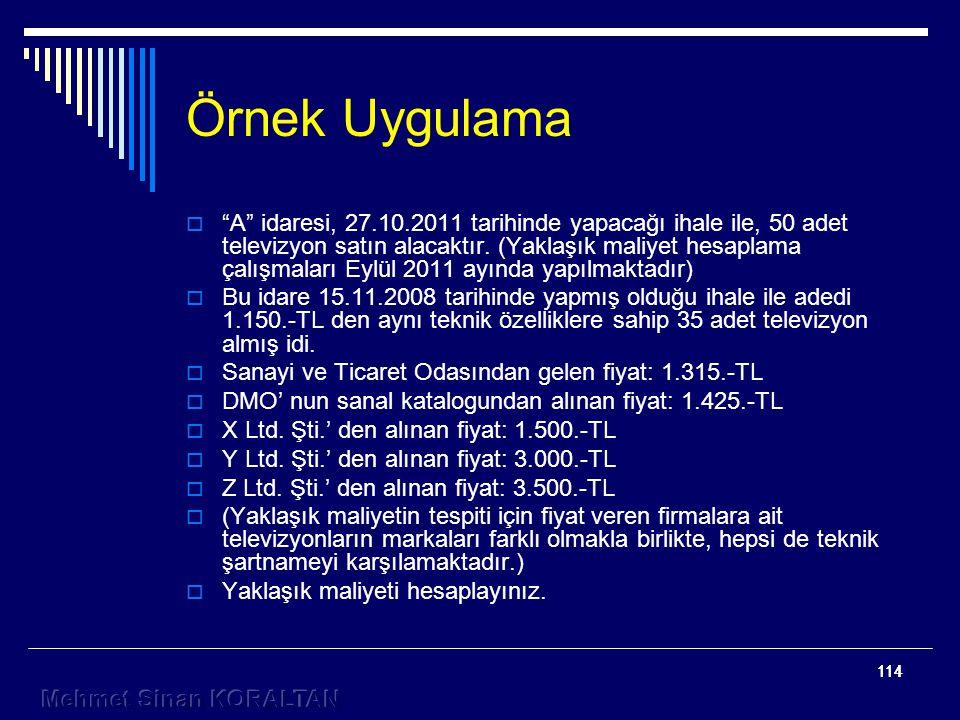 114 Örnek Uygulama  A idaresi, 27.10.2011 tarihinde yapacağı ihale ile, 50 adet televizyon satın alacaktır.