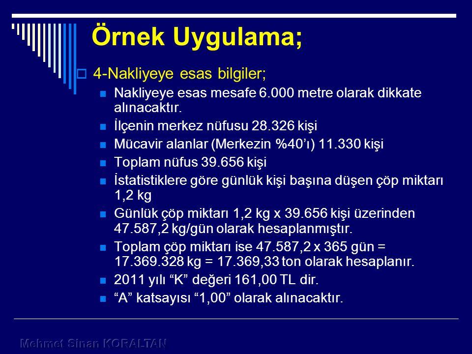 Örnek Uygulama;  4-Nakliyeye esas bilgiler; Nakliyeye esas mesafe 6.000 metre olarak dikkate alınacaktır.